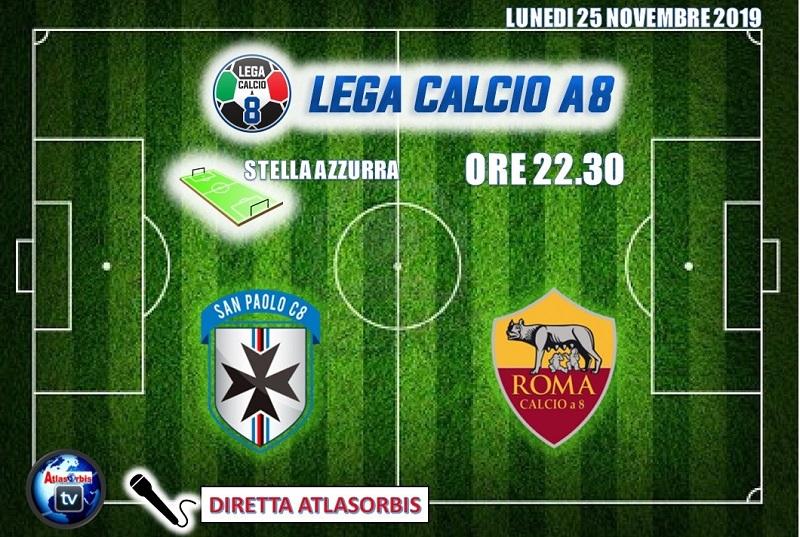Diretta Atlasorbis - Campi AS Roma Calcio a 8 - 10° Giornata Campionato Serie A - San Paolo vs Roma