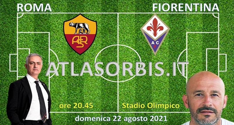 Roma vs Fiorentina 1^ giornata Seria A 2021-2022. News ATLASORBIS